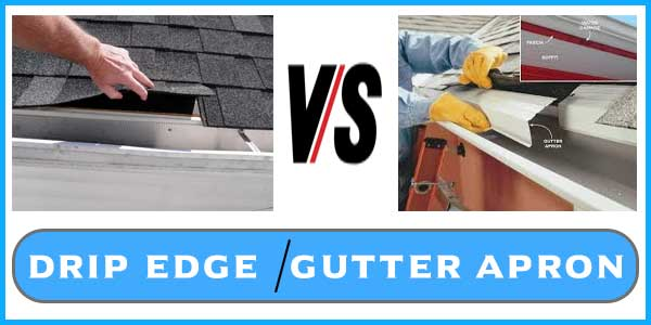 Drip Edge vs Gutter Apron