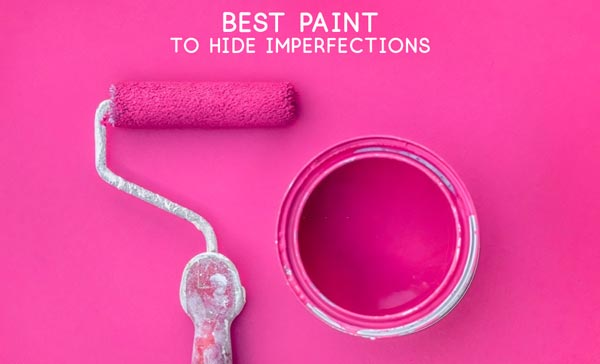 best Paint to Hide Imperfection